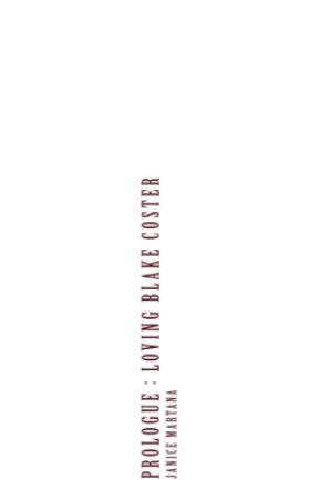 Prologue : Loving Blake Coster by beyondlocks