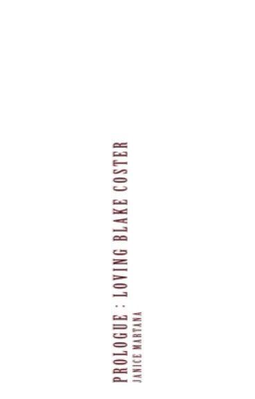 Prologue : Loving Blake Coster