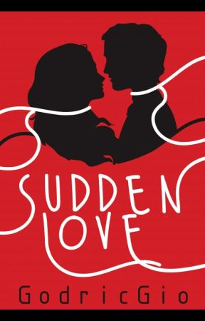 Sudden Love (COMPLETED) by GodricGio