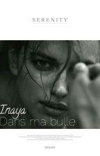 Inaya Dans Ma Bulle   by chronique_ha
