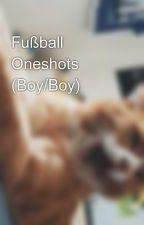 Fußball Oneshots (Boy/Boy)  by LinaWeigl