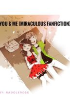 You & Me (Miraculous fanfiction) by RaddleRose
