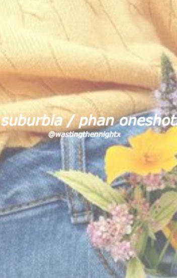 surburbia ; phan oneshots