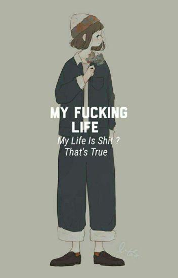 My Fucking Life