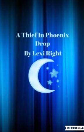 A Thief In Phoenix Drop by Lexi323