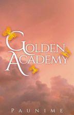 Golden Academy (MAJOR EDITING) by Paunime