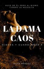 La Dama Caos. (Dioses Y Guardianas 3) by PilarMendez_MI
