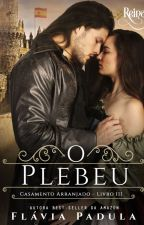 O Plebeu - Série Casamento Arranjado 3 by FlviaPadula