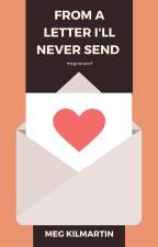 From a Letter I'll Never Send by megireneart