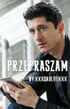 Przepraszam || Robert Lewandowski by xxxsadlifexxx