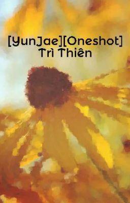Đọc truyện [YunJae][Oneshot] Trì Thiên