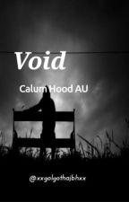 Void ~ Calum Hood AU by xxgolgothajbhxx