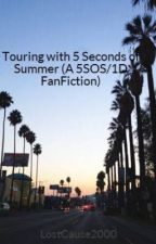Touring with 5 Seconds of Summer (A 5SOS/1D FanFiction) by LostCause2000