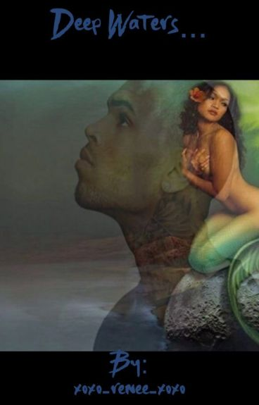 Deep Waters... (Chris Brown fan fiction)
