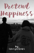 Pretend Happiness by I-live-for-books