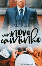 Um Novo Caminho - Livro I / Duologia Recomeço by chrys_17