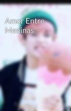 Amor Entre Meninas  by Kim_Tae_Et