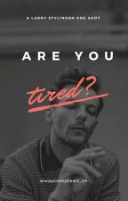 Are you tired? ➸ One Shot {lwt + hes} by alwaysinmyheart_nh