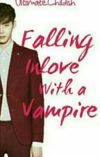 Falling inlove with a VAMPIRE by UltimateChildish