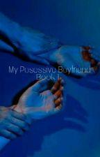 My Possessive Boyfriend (Completed) by jeonieekim