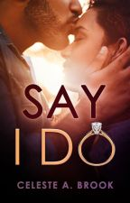 Just Say I Do by CelesteABrook