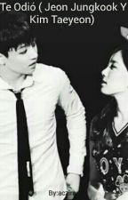 Te Odió ( Jeon Jungkook Y Kim Taeyeon)  by aczime