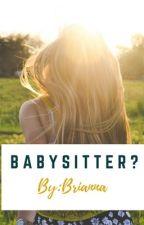 Babysitter? *Editing* by vibrantbribri