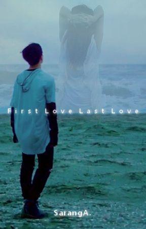First Love, Last Love by SarangAgashi