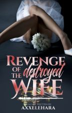 Revenge Of The Destroyed Wife by axxelehara