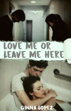 Love Me Or Leave Me Here (#Wattys2016) by ThisisGinna