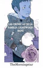 LAS CRÓNICAS DE LA FAMILIA LIGHTWOOD BANE by TheMorningstarr