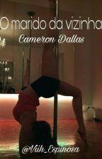 O Marido Da Vizinha - Cameron Dallas  by Viih_Espinosa
