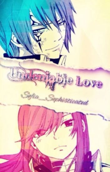 Undeniable Love~ {Jerza Fanfic}