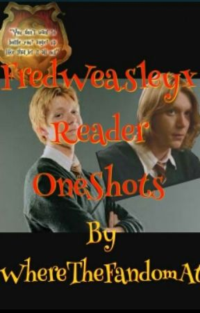 FredWeasleyxReader One Shots by KatTheSlendyGirl