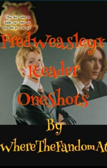 FredWeasleyxReader One Shots