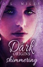 Shimmering (The Dark Origins) by dlmiles