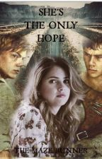 She's the Only Hope || The Maze Runner by VeronicaHunter01