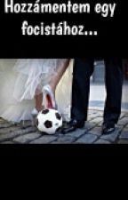 Hozzámentem egy focistához... by kisfalvibarbara