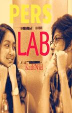 Pers Lab <3 (KATHNIEL) -Fin- by TheKissingStar