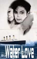 Water Love ~Titanic~ by illy_michaeljackson