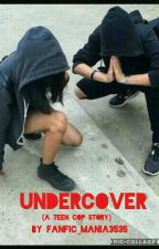 Undercover Cops!!! (A Teen Cop Story) by Fanfic_mania3535