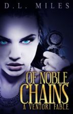 Of Noble Chains: A Ventori Fable by dlmiles