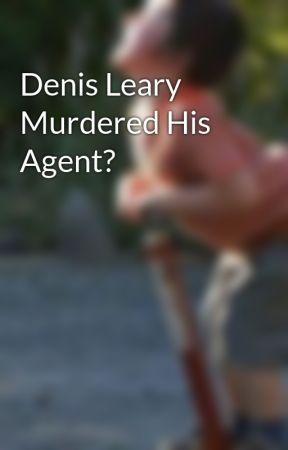 Denis Leary Murdered His Agent? by JordenLeonard