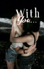 With You ... ||Wattys2016 by ChibiShounen