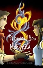 I Promise You (makorra story) by BabyLionRawr