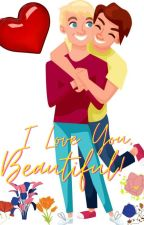 I Love You, Beautiful (Book 2) (BoyxBoy) by SaimaNafis