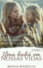 """""""Uma Babá Em Nossas Vidas""""- Livro 1( EM REVISÃO) by BrehRMB"""