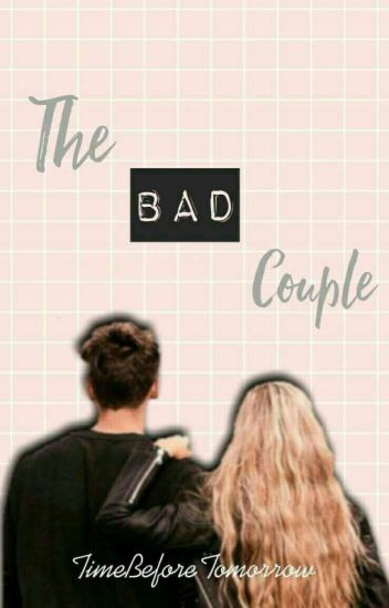 The Bad Couple ✔ [COMPLETED]