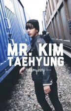 Mr. Kim Taehyung || BTS V fanfic by taemybby