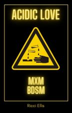 Acidic Love (MXM BDSM) by RicinMercury